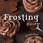 [PDF] [EPUB] Flavorful Frosting Recipes: Nothing Beats Homemade Frosting! Download