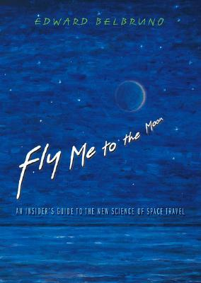 [PDF] [EPUB] Fly Me to the Moon: An Insider's Guide to the New Science of Space Travel Download by Edward Belbruno