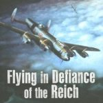 [PDF] [EPUB] Flying in Defiance of the Reich A Lancaster Pilot's Rites of Passage Download