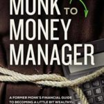 [PDF] [EPUB] From Monk to Money Manager: A Former Monk's Financial Guide to Becoming a Little Bit Wealthy—and Why That's Okay Download