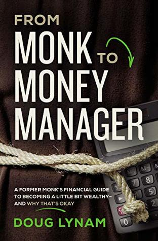 [PDF] [EPUB] From Monk to Money Manager: A Former Monk's Financial Guide to Becoming a Little Bit Wealthy---and Why That's Okay Download by Doug Lynam