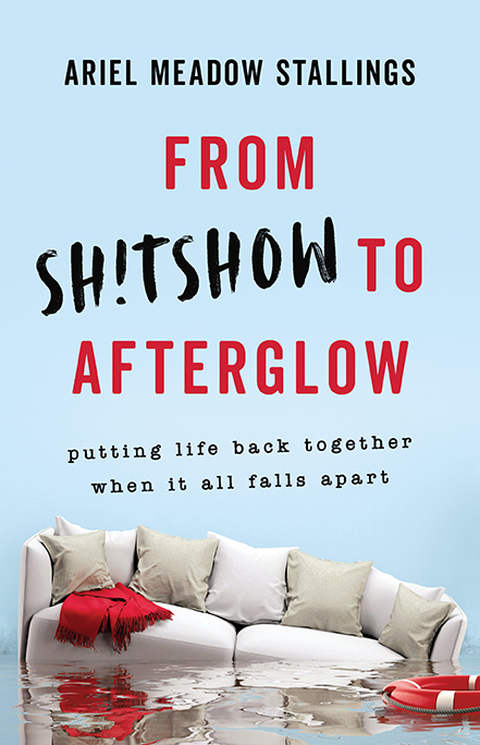 [PDF] [EPUB] From Sh!tshow to Afterglow: Putting Life Back Together When It All Falls Apart Download by Ariel Meadow Stallings