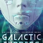 [PDF] [EPUB] Galactic Express: Escaping The Simulation (An Unnatural Universe Book 1) Download