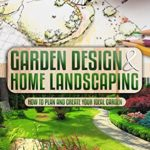 [PDF] [EPUB] Garden Design and Home Landscaping: How To Plan and Create Your Ideal Garden Download