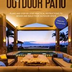 [PDF] [EPUB] Garden Outdoor Patio: Plans and Step-By-Step Practical Instructions to Design and Build Your Outdoor Space (Easy and Inexpensive) Creative Ideas for DIY Furniture, Decorations, Oasis, Rooftops Download