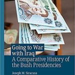 [PDF] [EPUB] Going to War with Iraq: A Comparative History of the Bush Presidencies Download