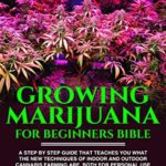 [PDF] [EPUB] Growing Marijuana For Beginners BIBLE: A step by step guide that teaches you what the new techniques of indoor outdoor cannabis farming are, both for personal use and medicinal (ALL SECRET) Download
