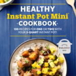 [PDF] [EPUB] Healthy Instant Pot Mini Cookbook: 100 Recipes for One or Two with Your 3-Quart Instant Pot Download