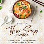 [PDF] [EPUB] Healthy Thai Soup Recipes: Authentic Thai Soup Recipes You Can Make at Home Download