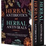 [PDF] [EPUB] Herbal Antibiotics and Antivirals – 2 BOOKS IN 1 -: Discover the Secrets of Natural Remedies with Medicinal Herbs Download