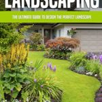 [PDF] [EPUB] Home Landscaping: The Ultimate Guide To Design The Perfect Landscape Download