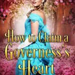 [PDF] [EPUB] How to Claim a Governess's Heart: A Historical Regency Romance Book Download