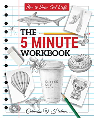 [PDF] [EPUB] How to Draw Cool Stuff: The 5 Minute Workbook Download by Catherine V Holmes