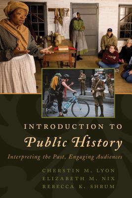 [PDF] [EPUB] Introduction to Public History: Interpreting the Past, Engaging Audiences Download by Cherstin M Lyon