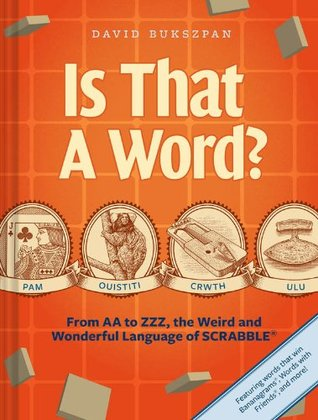 [PDF] [EPUB] Is That a Word?: From AA to Zzz, the Weird and Wonderful Language of Scrabble Download by David Bukszpan