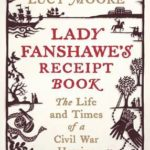 [PDF] [EPUB] Lady Fanshawe's Receipt Book: The Life and Times of a Civil War Heroine Download