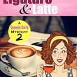 [PDF] [EPUB] Ligature and Latte: A Clean Small Town Cozy Mystery with Coffee and Romance (Connie Cafe Mystery Series Book 2) Download