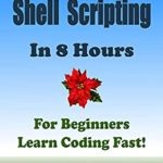 [PDF] [EPUB] Linux Shell Scripting: In 8 Hours, For Beginners, Learn Coding Fast! Linux Programming Language Crash Course, A QuickStart Tutorial Book by Script Example, In Easy Steps! An Ultimate Beginner's Guide Download