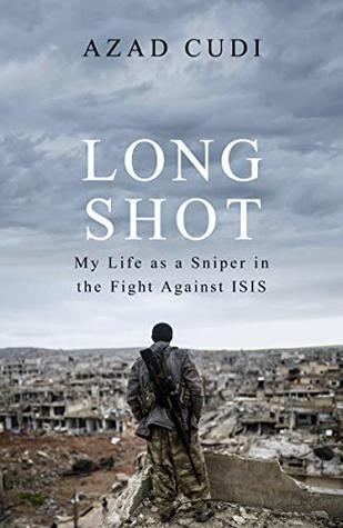 [PDF] [EPUB] Long Shot: My Life As a Sniper in the Fight Against ISIS Download by Azad Cudi