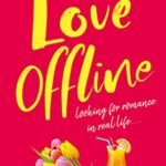 [PDF] [EPUB] Love Offline: Looking For Romance In Real Life Download
