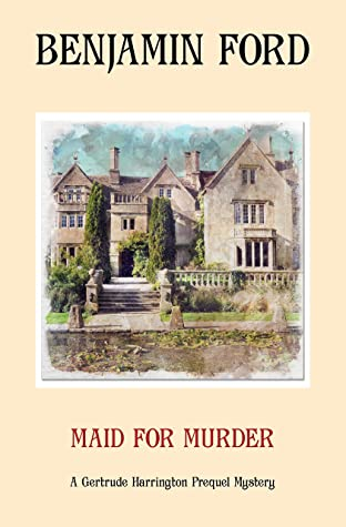 [PDF] [EPUB] Maid for Murder (The Gertrude Harrington Mysteries Book 4) Download by Benjamin Ford