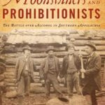 [PDF] [EPUB] Moonshiners and Prohibitionists: The Battle Over Alcohol in Southern Appalachia Download