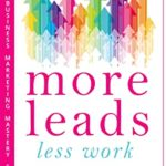 [PDF] [EPUB] More Leads Less Work: How to Create Effective Lead Magnets to Generate Business Leads Online and Offline (Small Business Marketing Mastery Series Book 1) Download