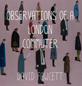 [PDF] [EPUB] Observations of a London Commuter Download by David Fawcett