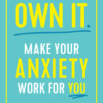 [PDF] [EPUB] Own It: Make Your Anxiety Work for You Download