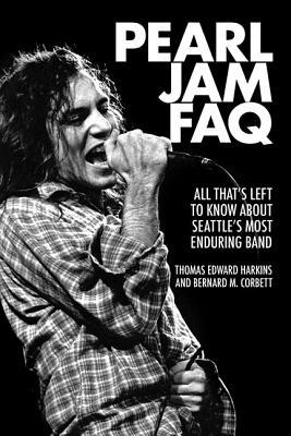 [PDF] [EPUB] Pearl Jam FAQ: All That's Left to Know about Seattle's Most Enduring Band Download by Bernard M Corbett