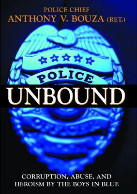 [PDF] [EPUB] Police Unbound: Corruption, Abuse, and Heroism by the Boys in Blue Download by Anthony V. Bouza