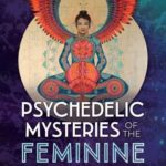 [PDF] [EPUB] Psychedelic Mysteries of the Feminine: Creativity, Ecstasy, and Healing Download