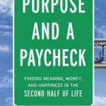 [PDF] [EPUB] Purpose and a Paycheck: Finding Meaning, Money, and Happiness in the Second Half of Life Download