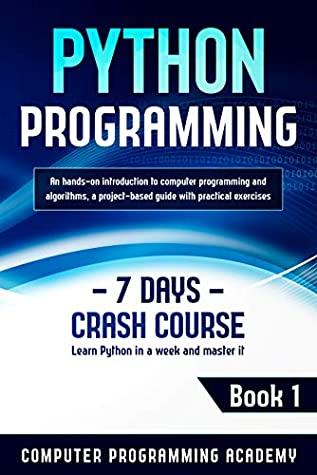 [PDF] [EPUB] Python Programming: Learn Python in a Week and Master It. An Hands-On Introduction to Computer Programming and Algorithms, a Project-Based Guide with Practical Exercises (7 Days Crash Course, Book 1) Download by Computer Programming Academy