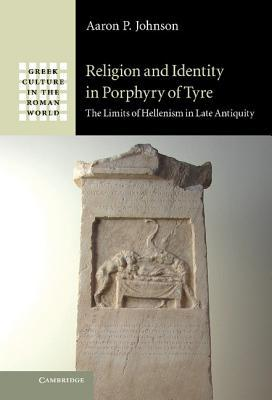 [PDF] [EPUB] Religion and Identity in Porphyry of Tyre: The Limits of Hellenism in Late Antiquity Download by Aaron P. Johnson
