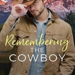 [PDF] [EPUB] Remembering the Cowboy: A Contemporary Christian Romance (Blackwater Ranch Book 1) Download