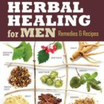 [PDF] [EPUB] Rosemary Gladstar's Herbal Healing for Men: Remedies and Recipes for Circulation Support, Heart Health, Vitality, Prostate Health, Anxiety Relief, Longevity, Virility, Energy and Endurance Download