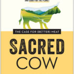 [PDF] [EPUB] Sacred Cow: The Case for (Better) Meat: Why Well-Raised Meat Is Good for You and Good for the Planet Download