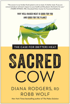 [PDF] [EPUB] Sacred Cow: The Case for (Better) Meat: Why Well-Raised Meat Is Good for You and Good for the Planet Download by Diana Rodgers