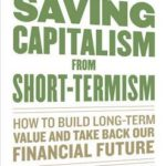 [PDF] [EPUB] Saving Capitalism from Short-Termism: How to Build Long-Term Value and Take Back Our Financial Future Download