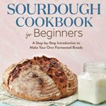 [PDF] [EPUB] Sourdough Cookbook for Beginners: A Step by Step Introduction to Make Your Own Fermented Breads Download
