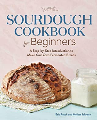[PDF] [EPUB] Sourdough Cookbook for Beginners: A Step by Step Introduction to Make Your Own Fermented Breads Download by Eric Rusch