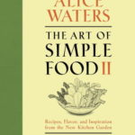 [PDF] [EPUB] The Art of Simple Food II: Recipes, Flavor, and Inspiration from the New Kitchen Garden Download