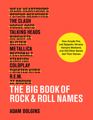 [PDF] [EPUB] The Big Book of Rock and Roll Names: How Arcade Fire, Led Zeppelin, Nirvana, Vampire Weekend, and 532 Other Bands Got Their Names: How Arcade Fire, Led Zeppelin, Nirvana, Vampire Weekend, and 532 Other Bands Got Their Names Download by Adam Dolgins