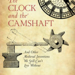 [PDF] [EPUB] The Clock and the Camshaft: And Other Medieval Inventions We Still Can't Live Without Download