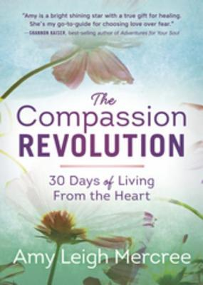 [PDF] [EPUB] The Compassion Revolution: 30 Days of Living from the Heart Download by Amy Leigh Mercree