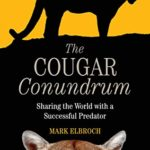 [PDF] [EPUB] The Cougar Conundrum: Sharing the World with a Successful Predator Download
