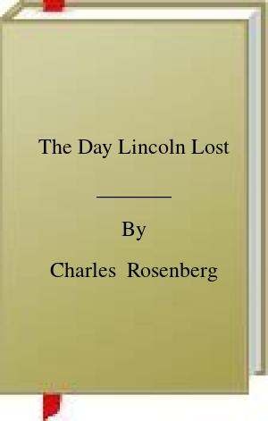 [PDF] [EPUB] The Day Lincoln Lost Download by Charles  Rosenberg