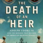 [PDF] [EPUB] The Death of an Heir: Adolph Coors III and the Murder That Rocked an American Brewing Dynasty Download