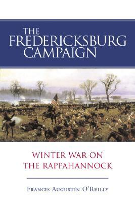[PDF] [EPUB] The Fredericksburg Campaign: Winter War on the Rappahannock Download by Francis Augustin O'Reilly